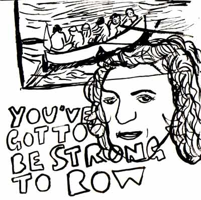 you've got to be strong to row