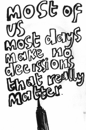 most_of_us_most_days_make_no_decissions_that_really_matter