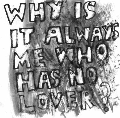 why_is_it_always_me_who_has_no_lover